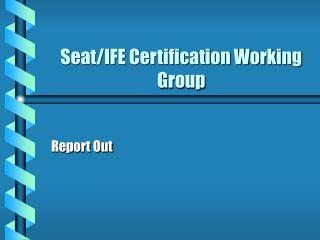 Seat/IFE Certification Working Group