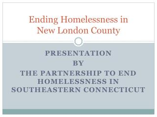 Ending Homelessness in  New London County