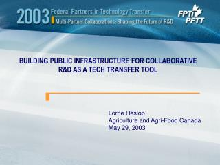 BUILDING PUBLIC INFRASTRUCTURE FOR COLLABORATIVE R&D AS A TECH TRANSFER TOOL