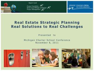 Real Estate Strategic  Planning Real  Solutions to Real Challenges Presented  to Michigan Charter School Conference Nove