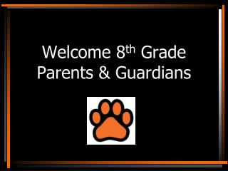 Welcome 8 th  Grade  Parents & Guardians