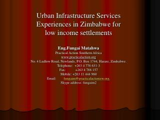 Urban Infrastructure Services  Experiences in Zimbabwe for  low income settlements  Eng.Fungai Matahwa Practical Action