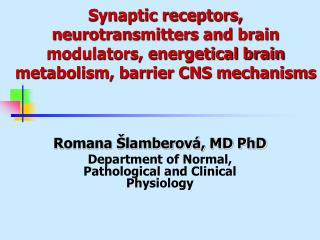 Synaptic receptors, neurotransmitters and brain modulators, energetical brain metabolism, barrier CNS mechanisms