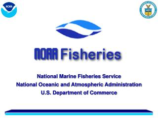National Marine Fisheries Service National Oceanic and Atmospheric Administration  U.S. Department of Commerce