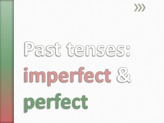 Past tenses:  imperfect  &  perfect