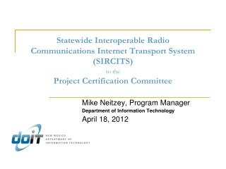 Statewide Interoperable Radio  Communications Internet Transport System  (SIRCITS)  to the Project Certification Commit