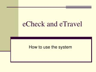 eCheck and eTravel