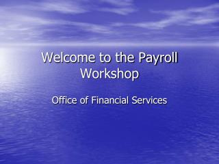 Welcome to the Payroll Workshop