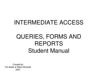INTERMEDIATE ACCESS QUERIES, FORMS AND REPORTS Student Manual