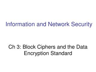 Ch 3: Block Ciphers and the Data Encryption Standard