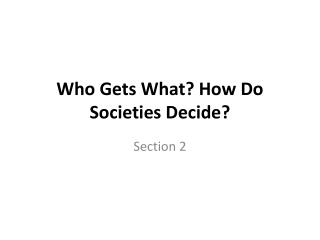 Who  Gets What? How Do Societies Decide?