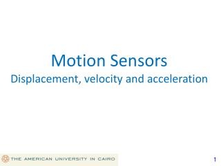 Motion Sensors Displacement, velocity and acceleration