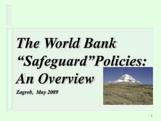 "The World Bank ""Safeguard""Policies: An Overview Zagreb,  May 2009"
