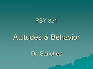 PSY 321 Attitudes & Behavior Dr. Sanchez