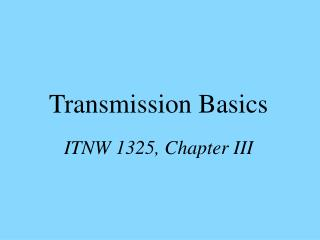 Transmission Basics ITNW 1325, Chapter III