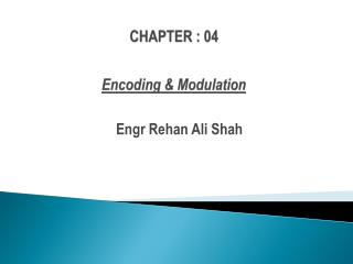 CHAPTER : 04 Encoding & Modulation