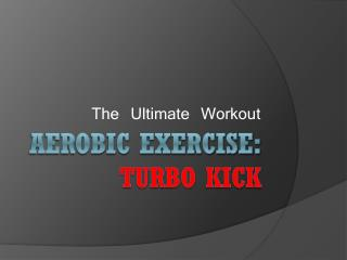Aerobic Exercise: Turbo Kick