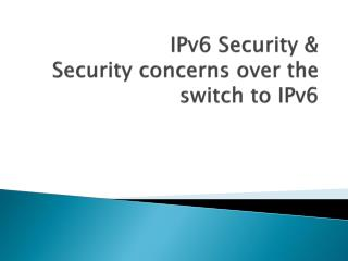 IPv6 Security & Security concerns over the switch to IPv6