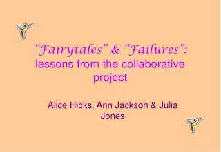 """Fairytales"" & ""Failures"": lessons from the collaborative project"