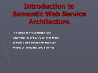 Introduction to Semantic Web Service Architecture