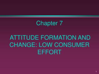 Chapter 7  ATTITUDE FORMATION AND CHANGE: LOW CONSUMER EFFORT