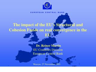 The impact of the EU's Structural and Cohesion Funds on real convergence in the EU Dr. Reiner Martin EU Countries Divisi