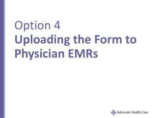 Option 4 Uploading the Form to Physician EMRs