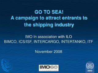 GO TO SEA! A campaign to attract entrants to the shipping industry