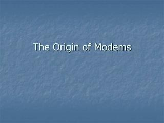 The Origin of Modems