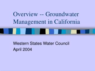Overview -- Groundwater Management in California