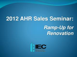 2012 AHR Sales Seminar: Ramp-Up for Renovation