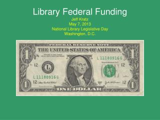 Library Federal Funding Jeff Kratz May 7, 2013 National Library Legislative Day Washington, D.C.