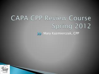 CAPA CPP Review Course  Spring 2012