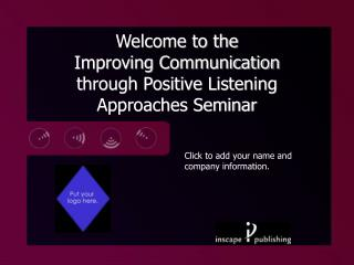 Welcome to the Improving Communication  through Positive Listening Approaches Seminar