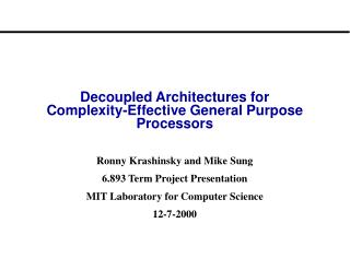 Decoupled Architectures for  Complexity-Effective General Purpose Processors