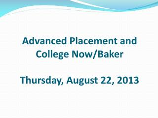Advanced Placement and College Now/Baker Thursday, August 22, 2013