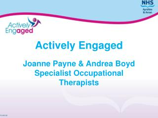 Actively  Engaged Joanne Payne & Andrea Boyd Specialist Occupational Therapists