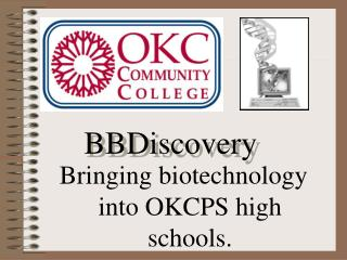 Bringing biotechnology into OKCPS high schools.