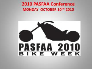 2010 PASFAA Conference MONDAY  OCTOBER 10TH 2010