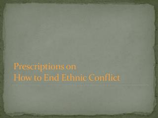 Prescriptions on  How to End Ethnic Conflict