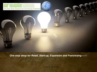 One stop shop for Retail, Start-up, Expansion and Franchising ——