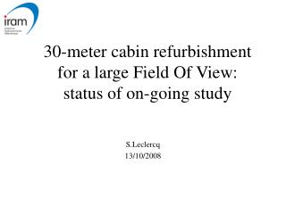 30-meter cabin refurbishment for a large Field Of View: status of on-going study
