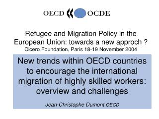 Refugee and Migration Policy in the European Union: towards a new approch ? Cicero Foundation, Paris 18-19 November 2004