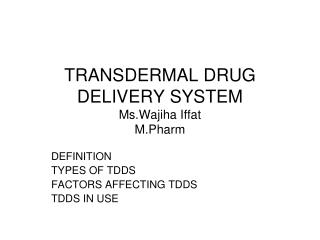 TRANSDERMAL DRUG DELIVERY SYSTEM Ms.Wajiha Iffat  M.Pharm