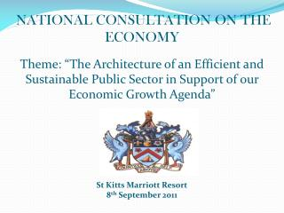 "NATIONAL CONSULTATION ON THE ECONOMY  Theme: ""The Architecture of an Efficient and Sustainable Public Sector in Support"