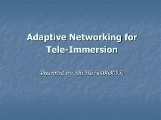 Adaptive Networking for  Tele-Immersion