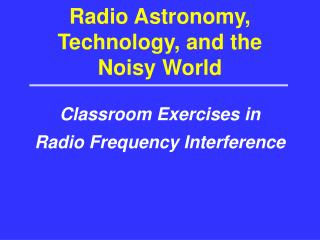 Radio Astronomy, Technology, and the Noisy World