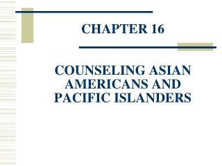 CHAPTER 16 COUNSELING ASIAN AMERICANS AND PACIFIC ISLANDERS