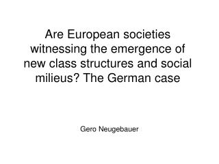 Are European societies witnessing the emergence of new class structures and social milieus? The German case
