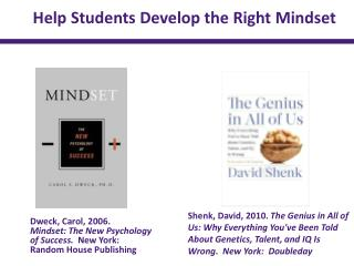 Dweck, Carol, 2006.   Mindset: The New Psychology  of Success.   New York:   Random House Publishing